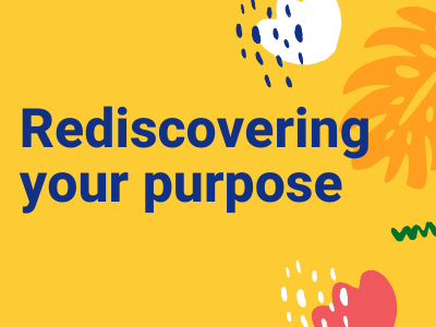 Rediscovering your purpose