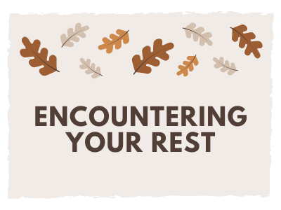 Encountering your rest