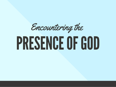 Encountering the presence of God