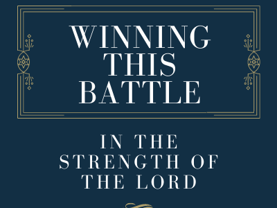 Winning this battle in the strength of the Lord