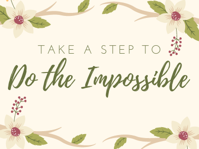 Take a Step to do the Impossible