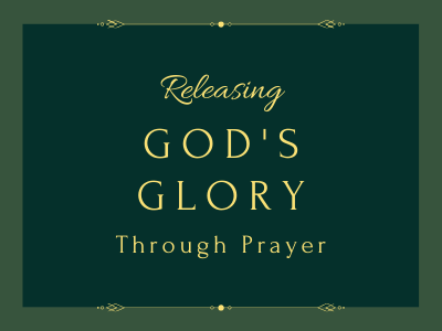 Releasing God's glory through prayer