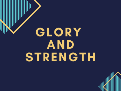 Glory and Strength