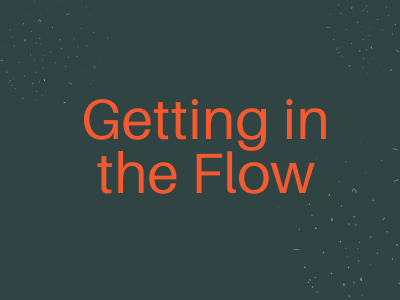 Getting Into the Flow