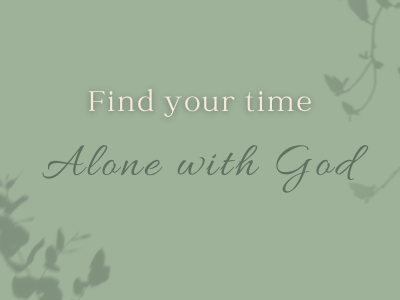 Find your Time Alone with God