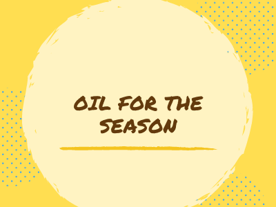 The Oil for the Season