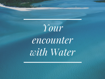 Your Encounter with Water