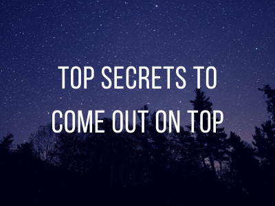 Top Secrets to Come Out on Top