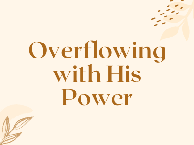 Overflowing with His Power