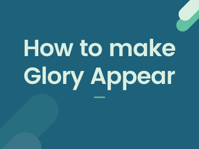 How to Make the Glory Appear