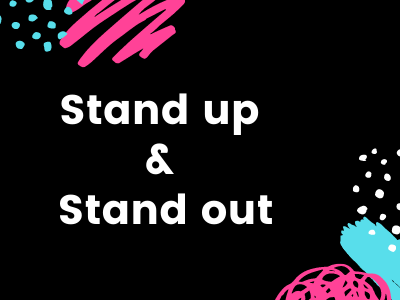 Stand up and Stand out