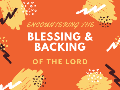 Encountering the blessing and backing of the Lord