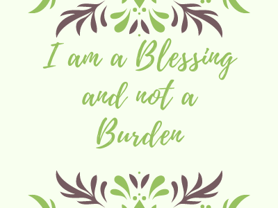I am a blessing and not a burden