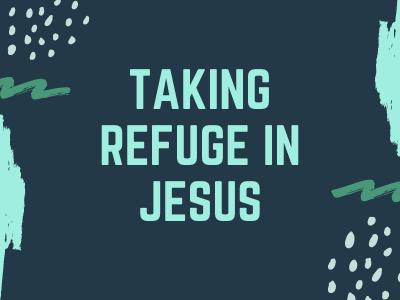 Taking refuge in Jesus