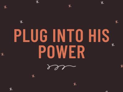 Plug into His power