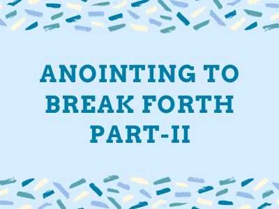Anointing to Break Forth - Part II