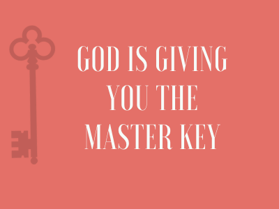 The Lord is Giving you the Master Key