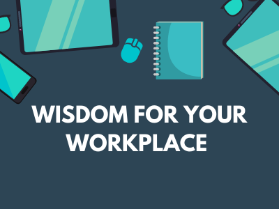 Wisdom For Your Workplace