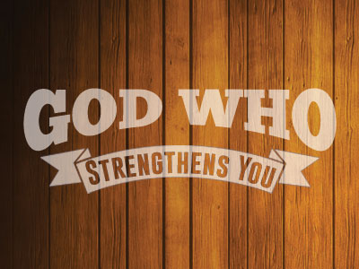 God Who Strengthens You