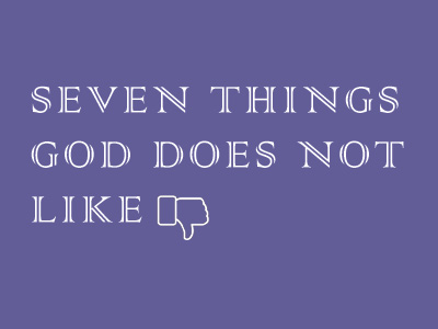 7 Things God Does Not Like