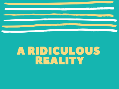 A Ridiculous Reality