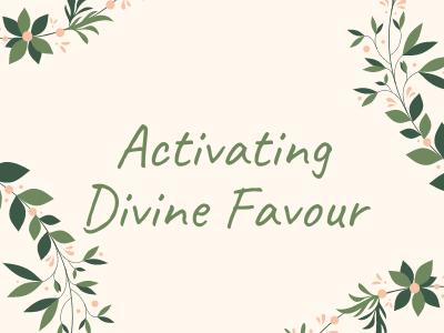 Activating Divine Favour