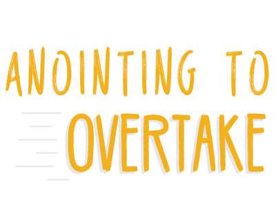 Anointing To Overtake