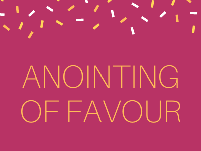 The Anointing of Favour