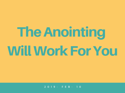 The Anointing Will Work For You
