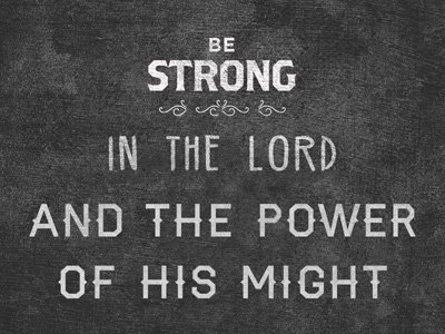 Be Strong In The Lord And The Power Of His Might