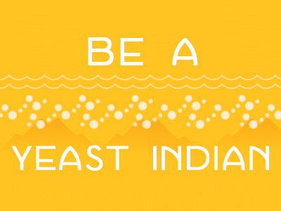 Be A Yeast Indian