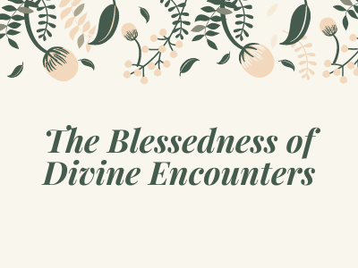 The Blessedness of Divine Encounters