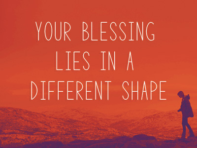 Your Blessing Lies In A Different Shape