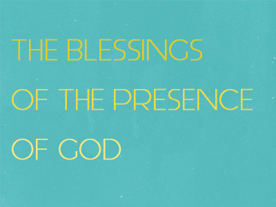 The Blessings Of The Presence Of God
