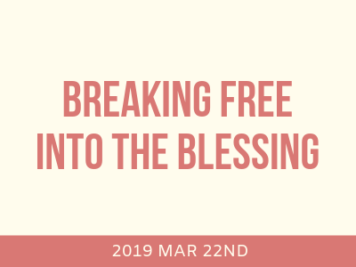 Breaking Free Into The Blessing