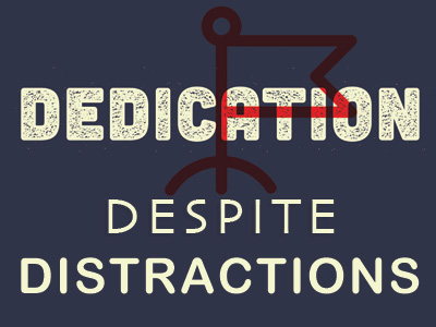 Dedication Despite Distraction