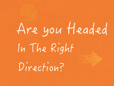 Are You Headed In The Right Direction