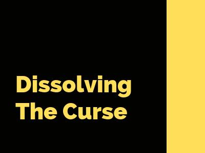 Dissolving The Curse