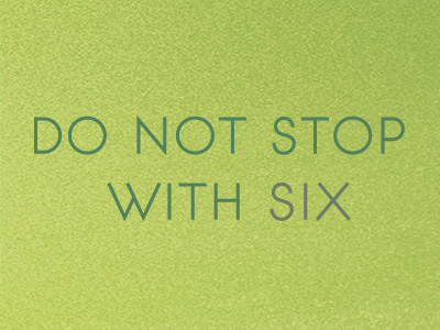 Do Not Stop With Six