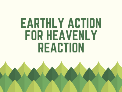 Earthly Action For Heavenly Reaction