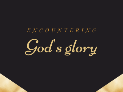Encountering God's glory