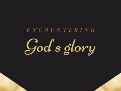 Encountering God's glory
