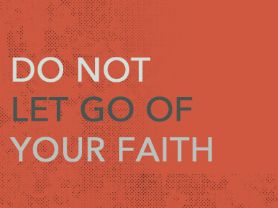 Do Not Let Go Of Your Faith