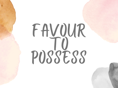 Favour to Possess