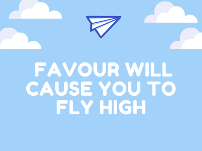 Favour will cause you to fly high