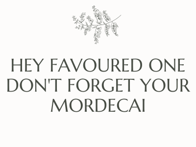 Hey Favoured One, Don't forget your Mordecai