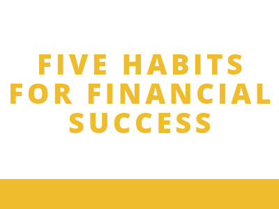 Five Habits For Financial Success