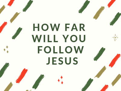 How Far Will You Follow Jesus