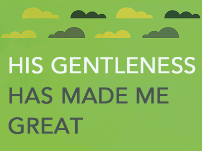 His Gentleness Has Made Me Great