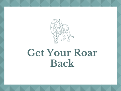 Get Your Roar Back